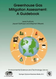 Greenhouse Gas Mitigation Assessment: A Guidebook ebook by Jayant A. Sathaye,Stephen Meyers