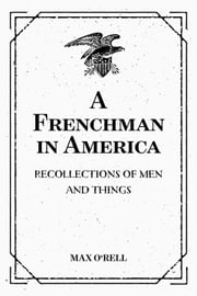 A Frenchman in America: Recollections of Men and Things ebook by Max O'Rell