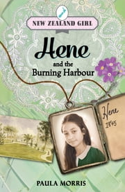 New Zealand Girl: Hene and the Burning Harbour ebook by Paula Morris