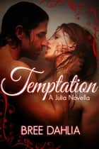 Temptation (A Julia Novella) ebook by Bree Dahlia