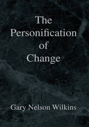 The Personification of Change ebook by Gary Nelson Wilkins