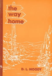 The Way Home ebook by Dwight L Moody,William R. Moody