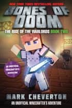 Bones of Doom - The Rise of the Warlords Book Two: An Unofficial Minecrafter's Adventure ebook by Mark Cheverton
