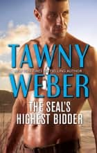 The SEAL's Highest Bidder - A Navy SEAL Reunion Romance ekitaplar by Tawny Weber