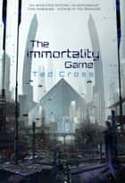 The Immortality Game ebook by Ted Cross