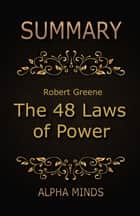 Summary: The 48 Laws of Power by Robert Greene ebook by Alpha Minds