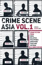 Crime Scene Asia - Crime fiction from India, Malaysia, Philippines, Singapore, Thailand & Vietnam eBook by Richard Lord