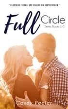 Full Circle Series: Books 1-3 ebook by Casey Peeler