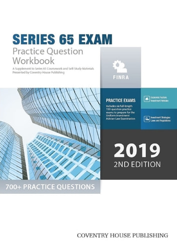 Series 65 Exam Practice Question Workbook - 700+ Comprehensive Practice Questions (2019 Edition) 電子書籍 by Coventry House Publishing