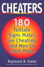 Cheaters - 180 Telltale Signs Mates are Cheating and How to Catch Them ebook by Raymond B. Green,Ed.D. Marcella Bakur Weiner