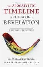 The apocalyptic timeline in the book of revelation ebook by the apocalyptic timeline in the book of revelation volume 2 trumpets ebook by andronicus fandeluxe PDF