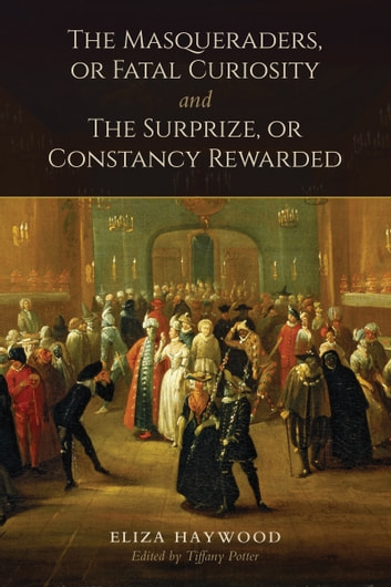 The Masqueraders, or Fatal Curiosity, and The Surprize, or Constancy Rewarded ebook by Eliza Haywood