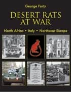 Desert Rats at War - North Africa. Italy. Northwest Europe ebook by George Forty