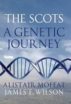 The Scots ebook by Alistair Moffat,James Wilson
