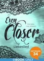 Even Closer: Liebeslied - Band 1 ebook by Tine Körner, Pia Sara