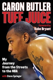 Tuff Juice - My Journey from the Streets to the NBA ebook by Caron Butler,Steve Springer,Kobe Bryant
