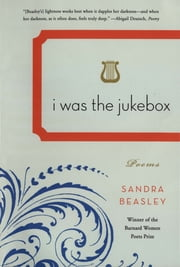 I Was the Jukebox: Poems ebook by Sandra Beasley
