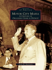 Motor City Mafia: - A Century of Organized Crime in Detroit ebook by Scott M. Burnstein