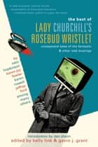 The Best of Lady Churchill's Rosebud Wristlet ebook by Kelly Link,Gavin Grant,Dan Chaon
