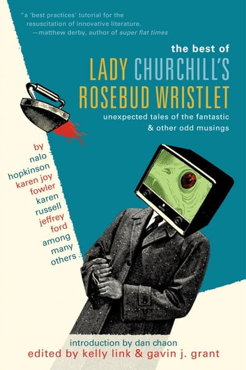 The Best of Lady Churchill's Rosebud Wristlet - Unexpected Tales of the Fantastic & Other Odd Musings ebook by