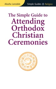 Simple Guide to Attending Orthodox Christian Ceremonies ebook by Akasha Lonsdale