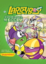 LarryBoy, The Good, the Bad, and the Eggly ebook by Kent Redeker