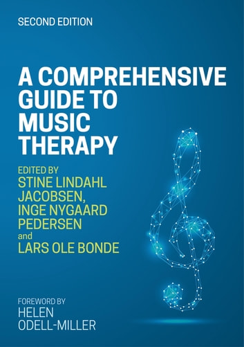 A Comprehensive Guide to Music Therapy, 2nd Edition - Theory, Clinical Practice, Research and Training eBook by