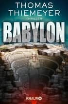 Babylon - Thriller ebook by Thomas Thiemeyer