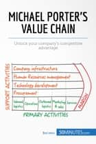 Michael Porter's Value Chain - Unlock your company's competitive advantage ebook by 50MINUTES.COM