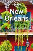 Lonely Planet New Orleans ebook by Lonely Planet, Amy C Balfour, Adam Karlin