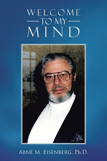 Welcome to My Mind ebook by Abné M. Eisenberg, Ph.D.