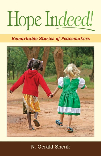 Hope Indeed - Remarkable Stories Of Peacemakers ebook by N. Shenk