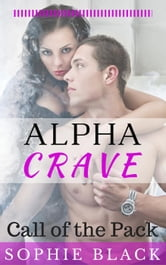 Alpha Crave: Call of the Pack ebook by Sophie Black