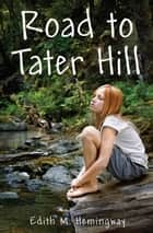 Road to Tater Hill eBook by Edith M. Hemingway