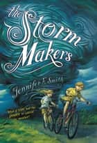 The Storm Makers ebook by Brett Helquist, Jennifer E. Smith