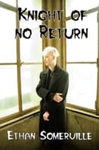 Knight Of No Return ebook by Ethan Somerville