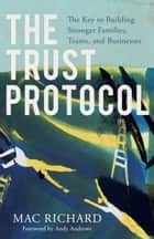 The Trust Protocol - The Key to Building Stronger Families, Teams, and Businesses ebook by Mac Richard, Andy Andrews