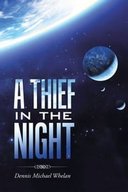 A Thief in the Night ebook by Dennis Michael Whelan