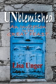 UNblemished: An Invitation to the Great Feast ebook by Lisa Unger