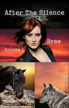 After the Silence Volume 1 Bree - After the Silence, #1 ebook by Jacqueline Paige
