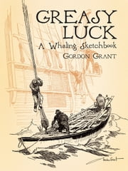 Greasy Luck - A Whaling Sketchbook ebook by Gordon Grant