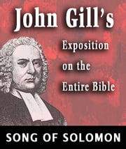 John Gill's Exposition on the Entire Bible-Book of Song of Solomon ebook by John Gill