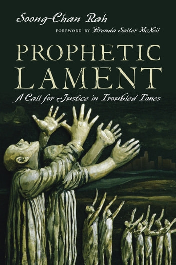 Prophetic Lament - A Call for Justice in Troubled Times ebook by Soong-Chan Rah