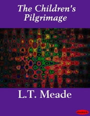 The Children's Pilgrimage ebook by L.T. Meade