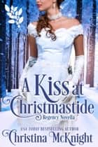 A Kiss At Christmastide - Regency Novella ebook by