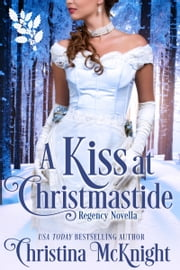 A Kiss At Christmastide - Regency Novella ebook by Christina McKnight
