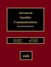 Advanced Satellite Communications: Potential Markets ebook by Adamson, Steven