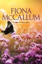 A Life Of Her Own ebook by Fiona McCallum
