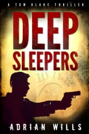 Deep Sleepers - A Tom Blake Thriller ebook by Adrian Wills