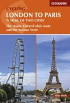 Cycling London to Paris - The classic Dover/Calais route and the Avenue Verte ebook by Mike Wells